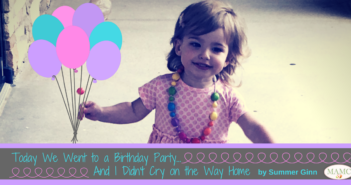 Today We Went to a Birthday Party...And I Didn't Cry on the Way Home by Summer Ginn