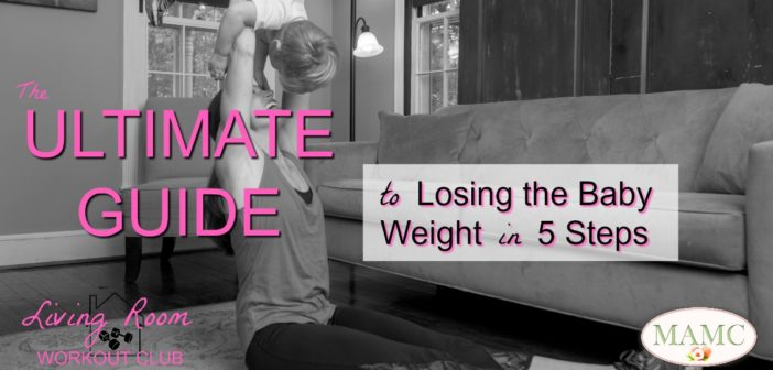 The Ultimate Guide to Losing the Baby Weight in 5 Steps ...